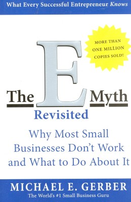 The E-Myth Revisited- Why Most Small Businesses Dont Work and What to Do About It