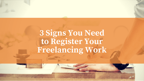 3 Signs You Need To Register Your Freelancing Work