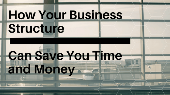 How Your Business Structure Can Save You Time And Money