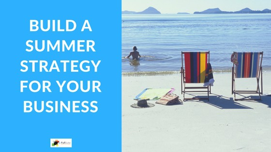 Build A Summer Strategy For Your Business