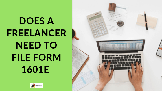 Does a Freelancer need to file form 1601E